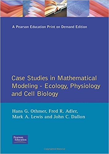 Case studies in mathematical modeling : ecology, physiology and cell biology / Hans G. Othmer ... [et al.]