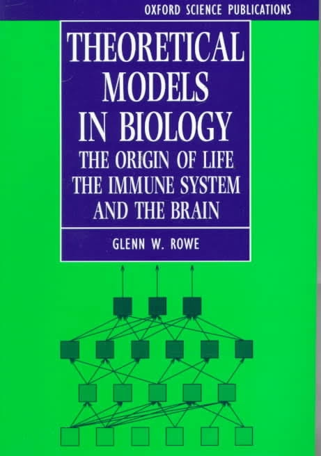 Theoretical models in biology : the origin of life, the immune system, and the brain / Glenn Rowe