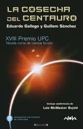 XVIII premio UPC : novela corta de ciencia ficción / Eduardo Gallego Guillem Sánchez ; editor: Miquel Barceló ; Conferencia de Lois McMaster Bujold