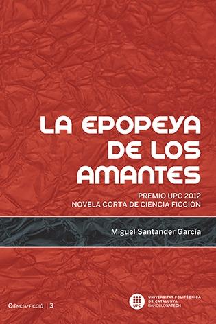 La Epopeya de los amantes [Recurs electrònic] : premio UPC 2012 novela corta de ciencia ficción / Miguel Santander García