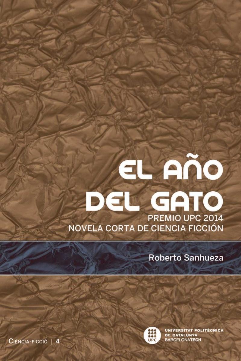 El Año del gato [Recurs electrònic] : premio UPC 2014 novela corta de ciencia ficción / Roberto Sanhueza