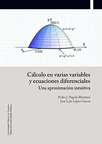 Cálculo en varias variables y ecuaciones diferenciales: una aproximación intutitiva / Pedro Jesús Pagola Martínez, José Luís López García