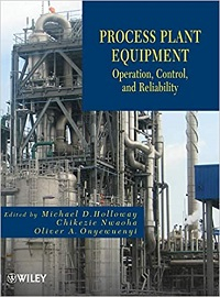 Process plant equipment : operation, control, and realiability / edited by Michael D. Holloway, Chikezie Nwaoha, Oliver A. Onyewuenyi