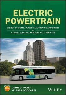 Electric powertrain : energy systems, power electronics and drives for hybrid, electric and fuel cell vehicles / John G. Hayes (University College Cork, Ireland), G. Abas Goodarzi (US Hybrid, California, USA)
