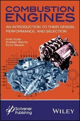 Combustion engines : an introduction to their design, performance, and selection / Aman Gupta, Shubham Sharma, and Sunny Narayan