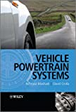 Vehicle powertrain systems / Behrooz Mashadi (Iran University of Science and Technology), David Crolla (University of Sunderland, UK)