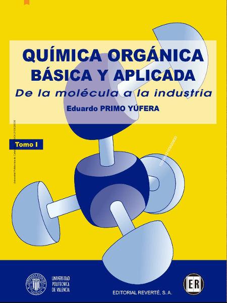 Química orgánica básica y aplicada : de la molécula a la industria / Eduardo Primo Yúfera