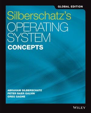 Operating system concepts: global edition / Abraham Silberschatz, Peter Baer Galvin, Greg Gagne