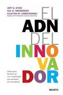 El ADN del innovador : claves para dominar las cinco habilidades que necesitan los innovadores / Jeff Dyer, Hal Gregersen y Clayton M. Christensen ; traducido por María Maestro