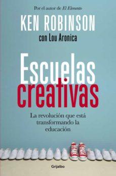 Escuelas creativas : la revolución que está transformando la educación / Ken Robinson con Lou Aronica ; traducción de Rosa Pérez Pérez