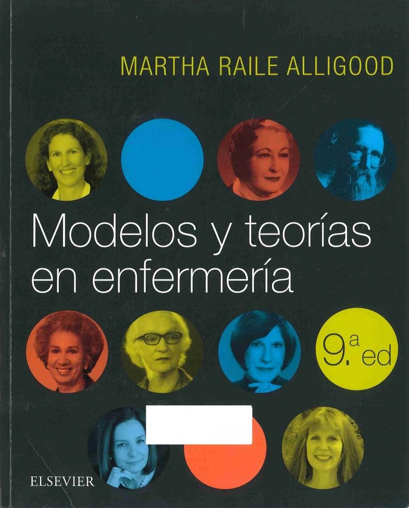 Modelos y teorías en enfermería / [editora:] Martha Raile Alligood ; revisión científica: Míriam Rodríguez Monforte