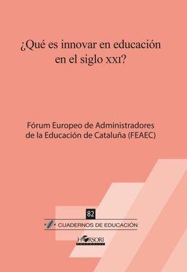 ¿Qué es innovar en educación en el siglo XXI? / Fórum Europeo de Administradores de la Educación de Cataluña (FEAEC), Xavier Chavarria (coordinador) ; Meritxell Balcells [i 8 més] ; traducción: Raquel Pineda Sotés