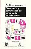Observación y comunicación no verbal en la escuela infantil / por D. Zimmermann ; traducido por Guillermo Solana ; prólogo a la edición española por Ma. del Carmen Angel Ferrer