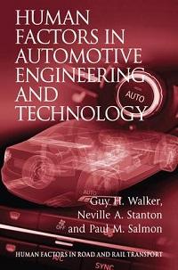 Human factors in automotive engineering and technology / Guy H. Walker (Heriot-Watt University, UK), Neville A. Stanton (University of  Southampton, UK) and Paul M. Salmon (University of the Sunshine Coast, Australia)