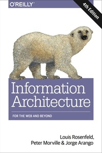 Information architecture [Recurs electrònic] : for the web and beyond / Louis Rosenfild, Peter Morville, and Jorge Arango