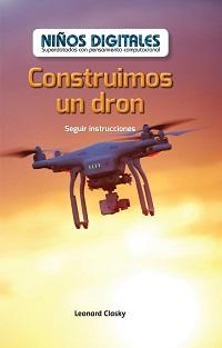 Construimos un dron : seguir instrucciones / Leonard Clasky