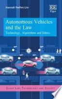 Autonomous vehicles and the law : technology, algorithms and ethics / Hannah YeeFen Lim (Associate Professor of Business Law, Nanyang Technological University, Singapore)
