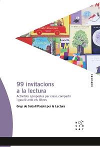 99 invitacions a la lectura : activitats i propostes per crear, compartir i gaudir amb els llibres / Grup de Treball Passió per la Lectura ; Jaume Centelles (coord.) ; Maribel Alarcón [i 18 més]