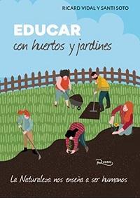 Educar con huertos y jardines / Ricard Vidal y Santi Soto