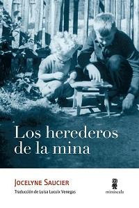 Los Herederos de la mina / Jocelyne Saucier ; traducción de Luisa Lucuix Venegas