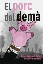 El Porc del demà : relats distòpics sobre la indústria càrnia / Oscar Arenas Larios [ i 10 més]