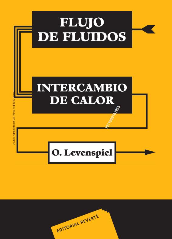Flujo de fluidos e intercambio de calor / O. Levenspiel (Oregon State University, Corvallis, Oregon) ; versión española por J. Costa López (Catedrático de Ingeniería Química, Universidad de Barcelona)