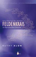 Guía práctica del método Feldenkrais : la espontaneidad consciente / Ruthy Alon