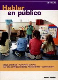 Hablar en público : juegos, ejercicios y actividades de clase para crear grandes oradores, presentadores y cuentacuentos / Cathy Miyata