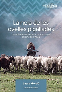 La Noia de les ovelles pigallades : Anna Plana, una pastora a contracorrent als cims del Pirineu / Laura Gordó i Pérez
