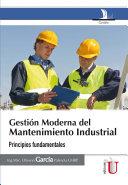 Gestión moderna del mantenimiento industrial : principios fundamentales / Oliverio García Palencia