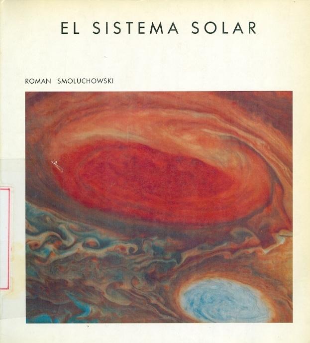 El Sistema solar : el Sol, los planetas y la vida / Roman Smoluchowski ; [traducción de Jordi Isern Villaboy]