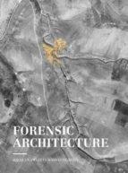 Forensic Architecture : hacia una estética investigativa / textos: Ferran Barenblit, Yve-Alan Bois, Michel Feher, Hal Foster, Rosario Güiraldes, Adam Lehner, Cuauhtémoc Medina, Eyal Weizman ; traducción: Juan de Sola