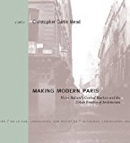 Making modern Paris : Victor Baltard's Central Markets and the urban practice of architecture / Christopher Curtis Mead