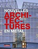 Nouvelles architectures en métal / textes de Delphine Désveaux