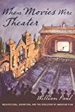 When movies were theater : architecture, exhibition, and the evolution of American film / William Paul