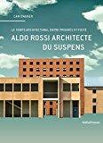 Aldo Rossi architecte du suspens : en quête du temps propre de l'architecture / Can Onaner