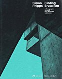 Simon Phipps : finding brutalism : a photographic survey of post-war British architecture / edited by Hilar Stadler and Andreas Hertach ; including a conversation between Kate Macintosh and Stephen Parnell ; and contributions by Catherine Ince and Owen Hatherley