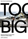 Too Big : rebuild by design: a transformative approach to climate change / Henk Ovink & Jelte Boeijenga