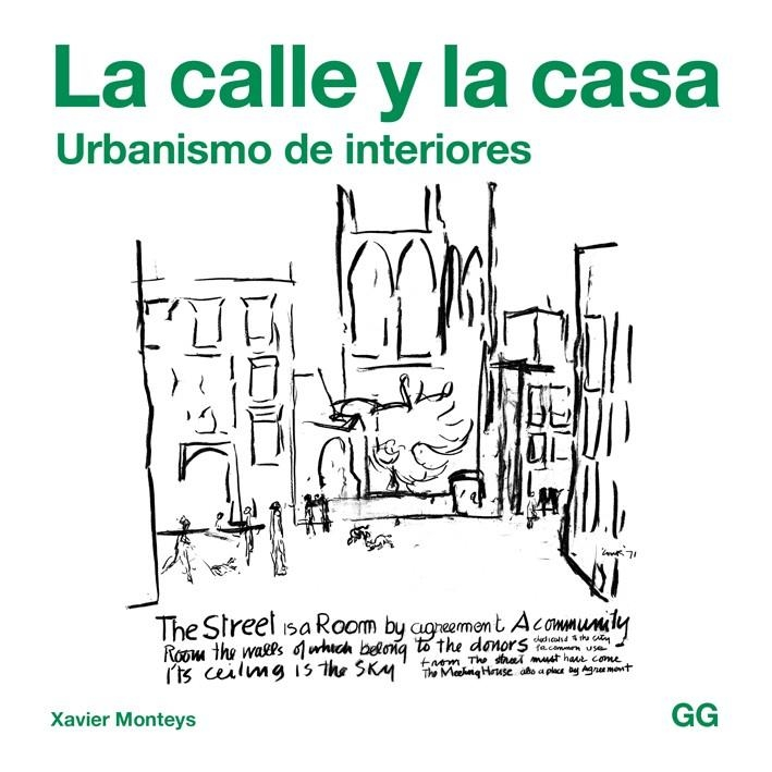 La calle y la casa : urbanismo de interiores / Xavier Monteys