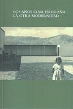 Los Años CIAM en España : la otra modernidad / Asociación de Historiadores de la Arquitectura y el Urbanismo AhAU ; edición: Ricardo Sánchez Lampreave