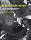 Elastic architecture : Frederick Kiesler and design research in the first age of robotic culture / Stephen J. Phillips