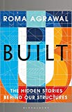 Built : the hidden stories behind our structures / Roma Agrawal