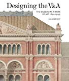 Designing the V&A : the museum as a work of art (1857-1909) / Julius Bryant