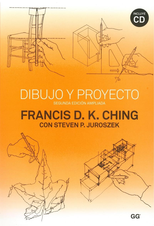 Dibujo y proyecto / Francis D. K. Ching con Steven P. Juroszek ; [versión castellana, Santiago Castán y Carlos Jiménez Romera]