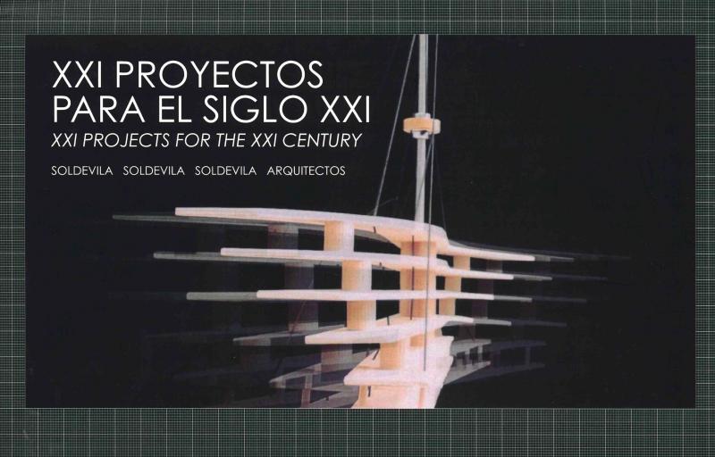 XXI proyectos para el siglo XXI = XXI projects for the XXI century / Soldevila Soldevila Soldevila Arquitectos