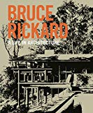 Bruce Rickard : a life in architecture / edited by Julie Cracknell, Peter Lonergan and Sam Rickard