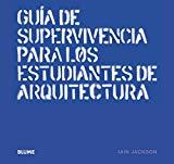 Guía de supervivencia para los estudiantes de arquitectura / Iain Jackson