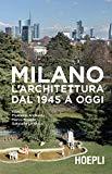 Milano : l'architettura dal 1945 a oggi / a cura di Florencia Andreola, Marco Biraghi, Gabriella Lo Ricco