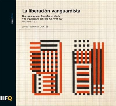 La liberación vanguardista : nuevos principios formales en el arte y la arquitectura del siglo XX, 1901-1931 / Juan Antonio Cortés
