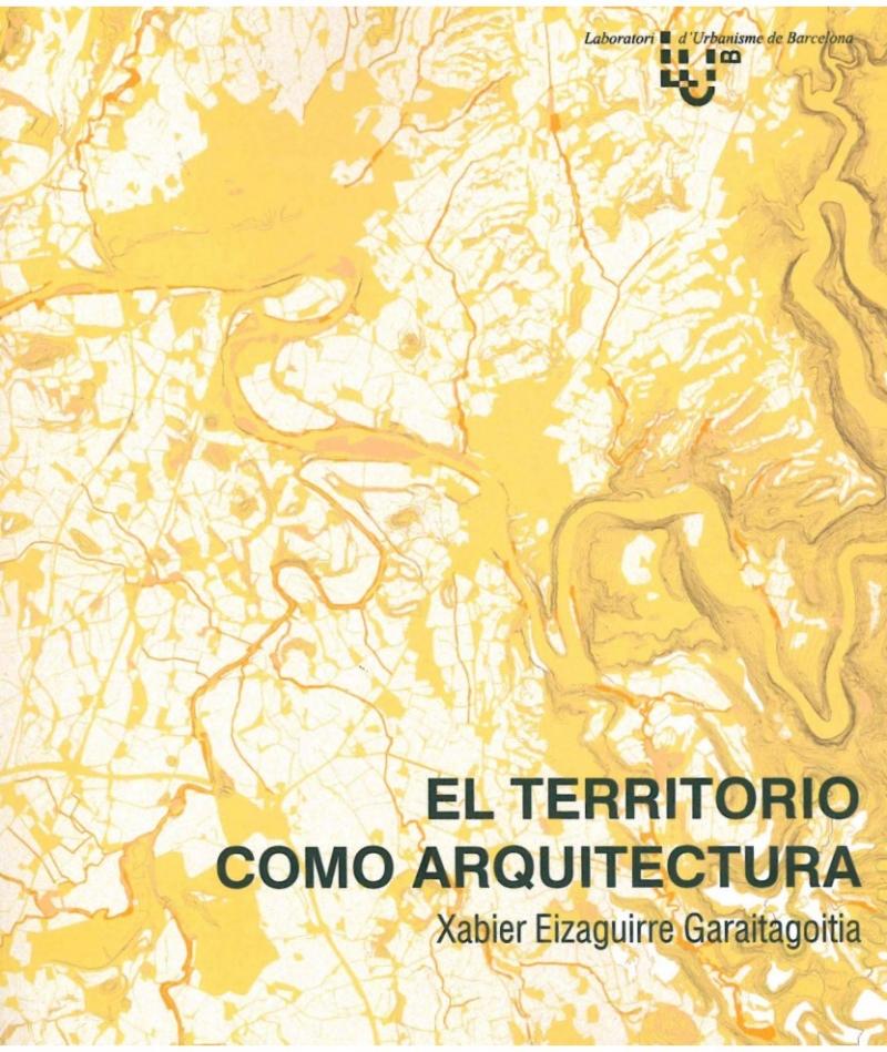 El territorio como arquitectura / Xabier Eizaguirre Garaitagoitia